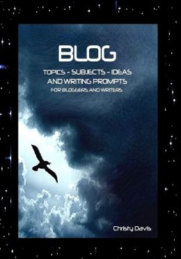Blog Topics, Subjects, Ideas and Writing Prompts