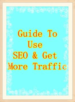 Guide To Use SEO & Get More Web Traffic