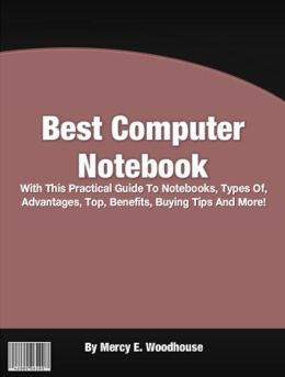Best Computer Notebook: With This Practical Guide To Notebooks, Types Of, Advantages, Top, Benefits, Buying Tips And More!