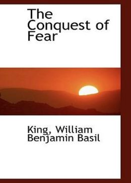 The Conquest of Fear: A Philosophy Classic By Basil King! AAA+++