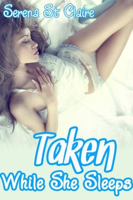 Taken While She Sleeps (Forced Rough Sleep Sex Nonconsent Erotica)