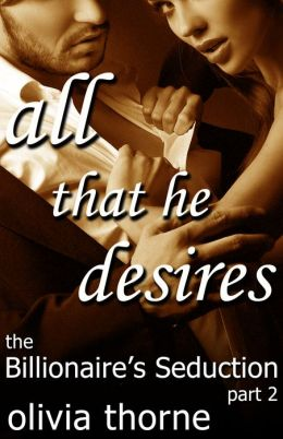 All That He Desires (The Billionaire's Seduction Part 2)
