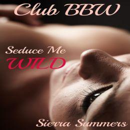 Seduce Me Wild (BBW, Erotic Romance)
