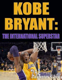 Kobe Bryant: The International Superstar