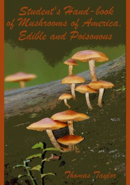 Student's Hand-book of Mushrooms of America, Edible and Poisonous (Illustrated)