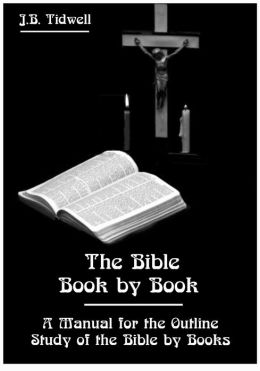 The Bible Book by Book : A Manual for the Outline Study of the Bible by Books (Illustrated)
