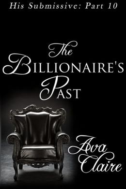 The Billionaire's Past (His Submissive, Part Ten)