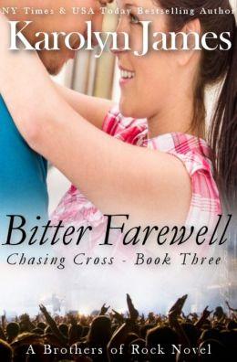 Bitter Farewell (Chasing Cross Book Three) (A Brothers of Rock Novel) (rockstar contemporary romance)