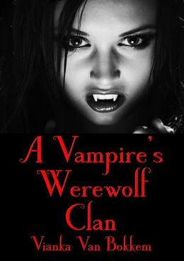 A Vampire Werewolf Clan (vampires and werewolves)