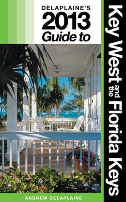 Delaplaine's 2013 Guide to Key West & the Florida Keys