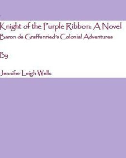 Knight of the Purple Ribbon: A Novel Baron de Graffenried's Colonial Adventures