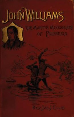 John Williams: The Martyr Missionary of Polynesia