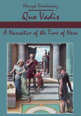 Quo Vadis : A Narrative of the Time of Nero (Illustrated)