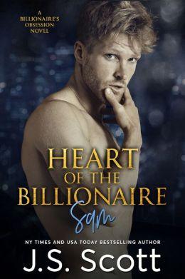 HEART OF THE BILLIONAIRE: (The Billionaire's Obsession ~ Sam)