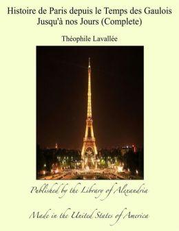 Histoire de Paris depuis le Temps des Gaulois Jusqu'à nos Jours (Complete)