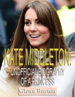 Kate Middleton: Unofficial Biography of a Princess