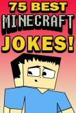 Book Cover Image. Title: 75 Best Minecraft Jokes, Author: Jared Smith