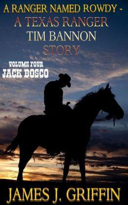 A Ranger Named Rowdy - A Texas Ranger Tim Bannon Story - Volume 4 - Jack Bosco