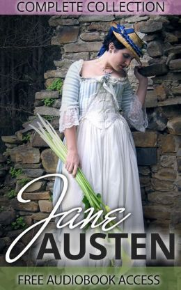 Jane Austen Complete Collection (All Novels and Minor Works, including Pride and Prejudice, Sense and Sensibility, Emma, and Persuasion, plus Links to Free Audiobooks)