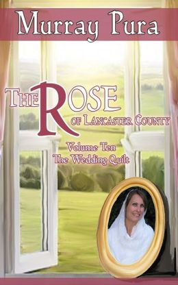 The Rose of Lancaster County - Volume 10 - The Wedding Quilt