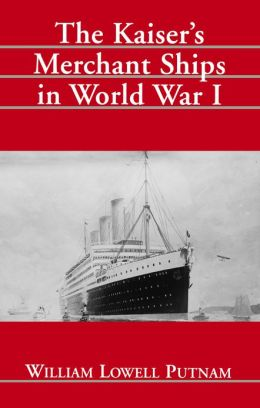 The Kaiser's Merchant Ships in World War I