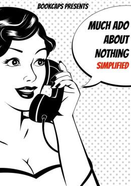 Much Ado About Nothing Simplified! (Includes Study Guide, Biography, and Modern Retelling)