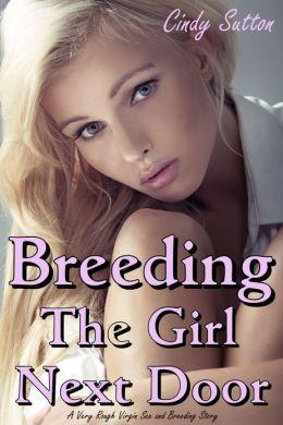 Breeding The Girl Next Door A Very Rough Virgin Sex And