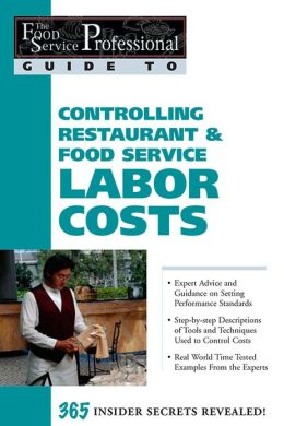 Controlling Restaurant & Food Service Labor Costs: 365 Insider Secrets Revealed (The Food Service Professional Guide To Series 7)