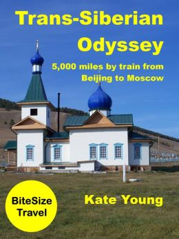 Trans-Siberian Odyssey: 5,000 miles by train from Beijing to Moscow (BiteSize Travel, #8)