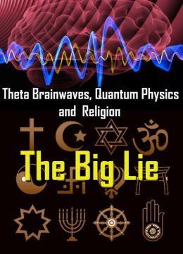 "Theta Brainwaves, Quantum Physics and Religion – Lies Told By The ""Gurus"""
