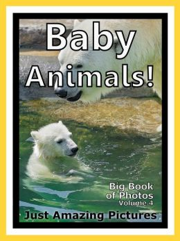 Just Baby Animal Photos! Big Book of Photographs & Pictures of Baby Animals, Vol. 4