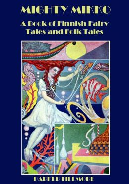 Mighty Mikko : A Book of Finnish Fairy Tales and Folk Tales (Illustrated)