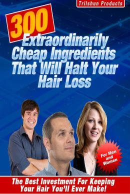300 Extraordinarily Cheap Ingredients That Will Halt Your Hair Loss