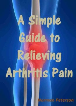 A Simple Guide to Relieving Arthritis Pain