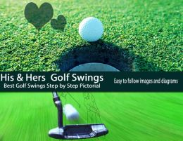 His & Hers Golf Swings: Best Golf Swings Step by Step Pictorial