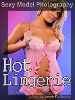 Sexy Model Photography: Hot Lingerie, Photos & Pictures of Girls, Babes, Women, & Chicks, Ass, Butts, Breasts, Boobs, & Tits in Panties, Bras, and Underwear, Vol. 6