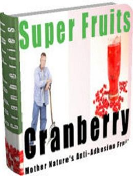 eBook about Discover the Health Benefits of Cranberries - Ten Ways to Incorporate Cranberries into Your Daily Route...