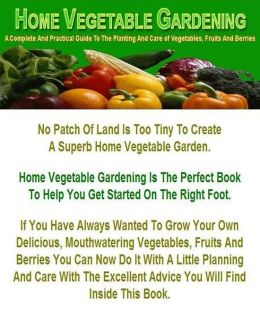 eBook about Home Vegetable Gardening - Consider Growing Your Own Organic Vegetables...