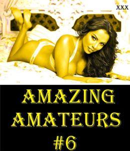 Amazing Amateurs 6 ( sex, porn, real porn, BDSM, bondage, oral, anal, erotic, erotica, xxx, gay, lesbian, handjob, blowjob, erotic sex stories, shemale, nudes Sex Manga Anime Erotic Fetish )