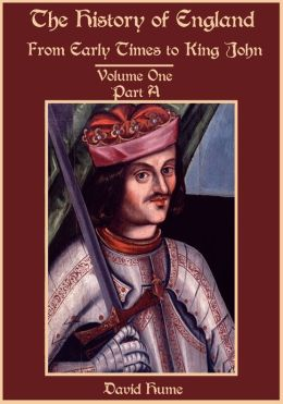 The History of England : From Early Times to King John, Volume One, Part A (Illustrated)