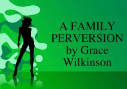 A FAMILY PERVERSION
