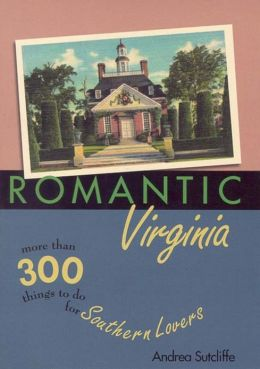 Romantic Virginia: More Than 300 Things to Do for Southern Lovers