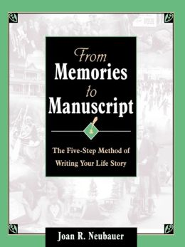 From Memories to Manuscript: The Five Step Method of Writing Your Life Story