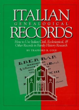 Italian Genealogical Records: How to Use Italian Civil, Ecclesiastical, and Other Records in Family History Research