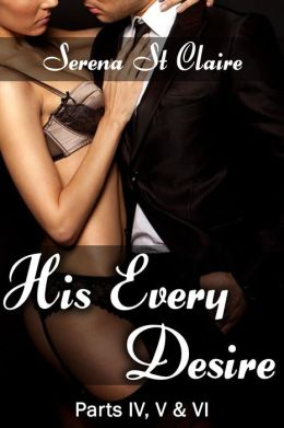 His Every Desire - Part IV, V & VI Dominating Billionaire Erotica Bundle