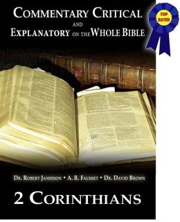 Commentary Critical and Explanatory on the Whole Bible - Book of 2nd Corinthians