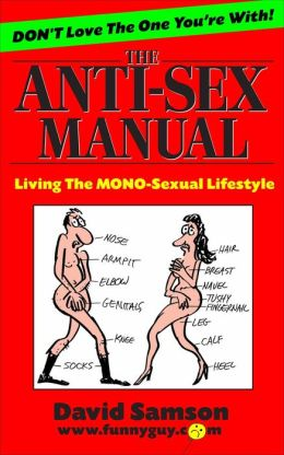THE ANTI SEX MANUAL - Living The MONO-Sexual Lifestyle!