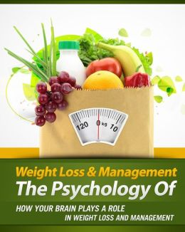 The Psychology Of Weight Loss And Management: How Your Brain Plays A Role In Weight Loss And Management