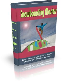 Snowboarding Masters: Learn effective techniques to master the skills and ride like a superstar