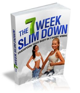 The 7 Week Slim Down: Transform Your Body in 7 Short Weeks
